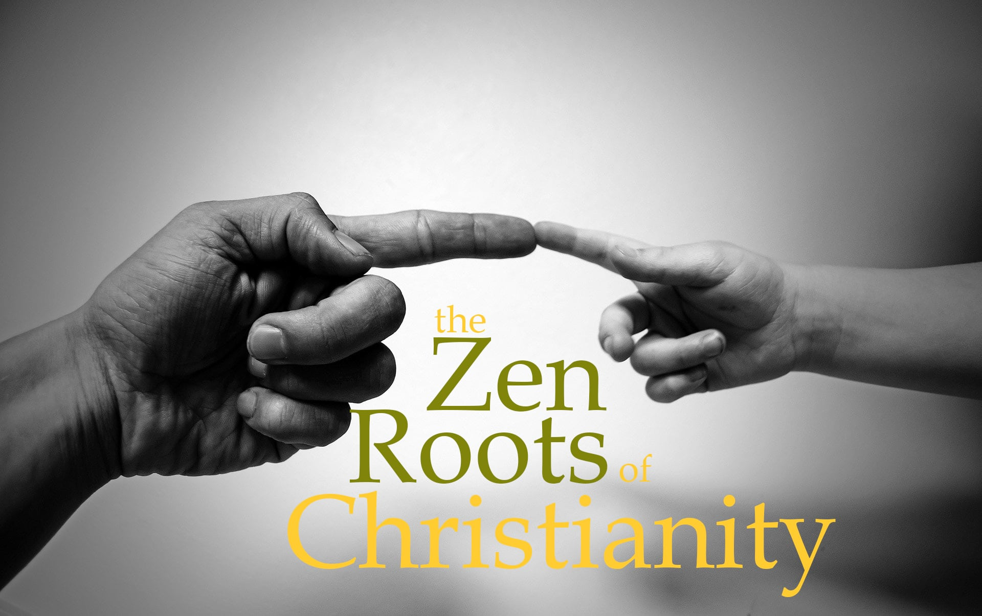 The Zen Roots of Christianity